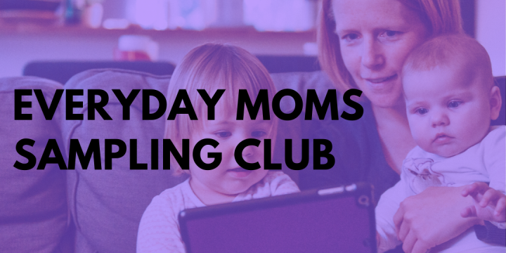 New Campaign: Everyday Moms Sampling Club
