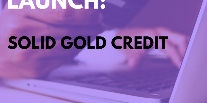 New Campaign: Solid Gold Credit