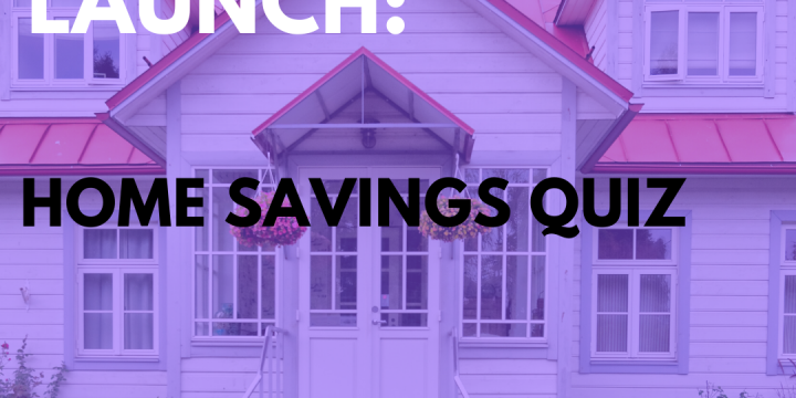 New Campaign: Home Savings Quiz