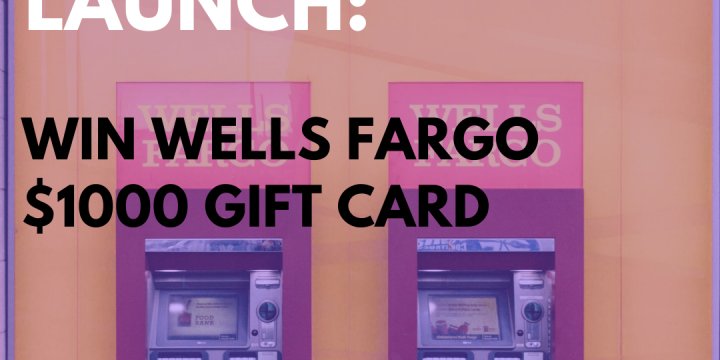 New Campaign: Win Wells Fargo $1000 Gift Card