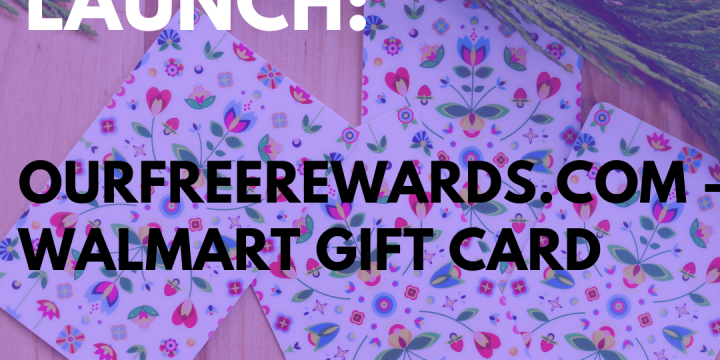 New Campaign: OurFreeRewards.com – Walmart Gift Card