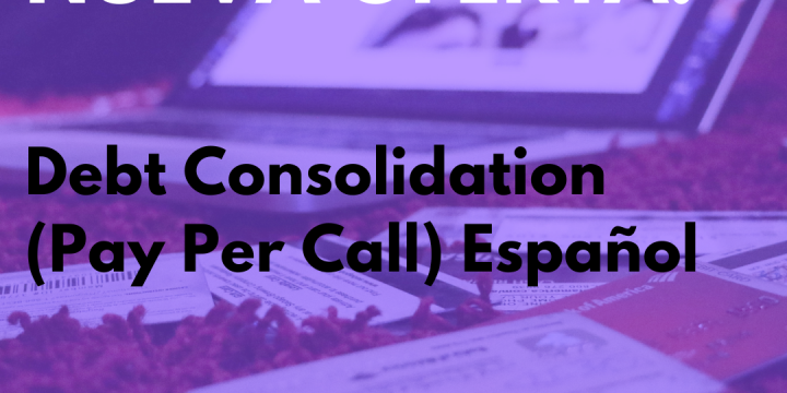 New Campaign: Debt Consolidation (Pay Per Call) Español