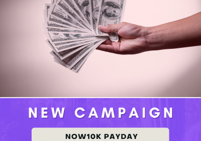 New Campaign: Now10k Payday