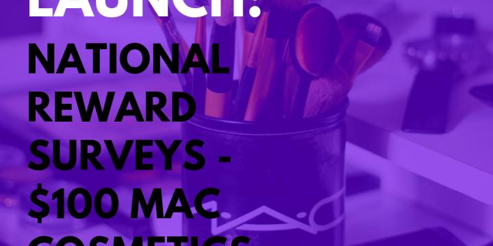 New Campaign: National Reward Surveys – $100 MAC Cosmetics