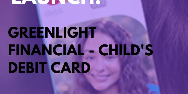 New Campaign: Greenlight Financial – Child's Debit Card